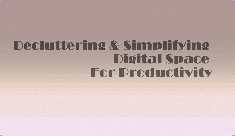 Decluttering & Simplifying Digital Space
