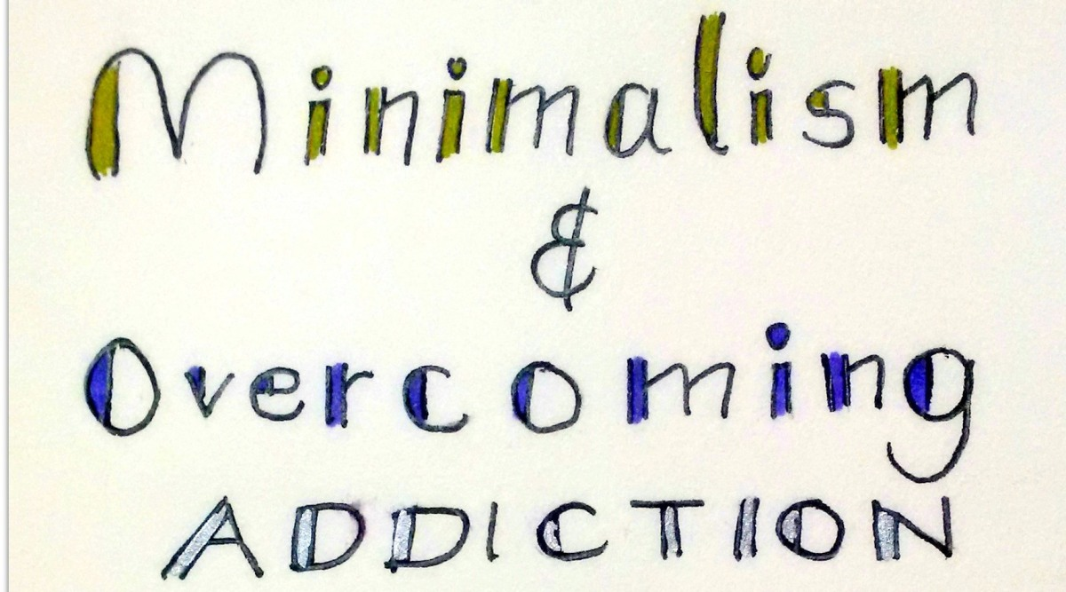 What does Minimalism have to do with addiction?