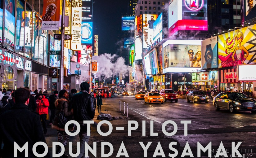Oto-pilot Modunda Yaşamak