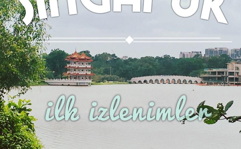 Singapur: İlk İzlenimler