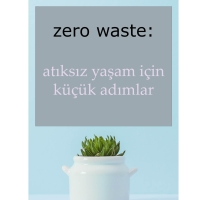 Zero Waste: Atıksız Yaşam İçin Küçük Adımlar
