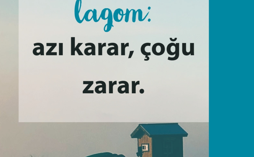 Lagom: Azı Karar, ÇoğuZarar.