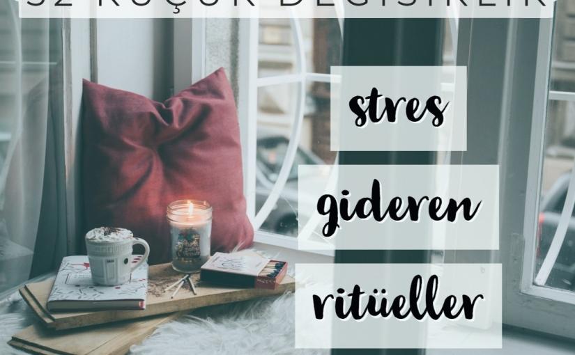 52 Küçük Değişiklik 38. Hafta: Stres GiderenRitüeller